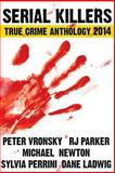 Serial Killers True Crime Anthology 2014 (Large Print), Peter Vronsky and R. J. Parker, 1494890836