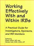Working Effectively with and Within IRBs : A Practical Guide for Investigators, Sponsors, and IRB Members, Hilton, Eileen and Hall, Deirdre, 1555720838