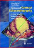 Handbook of Contrast Echocardiography : Left Ventricle Function and Myocardial Perfusion, Becher, Harald and Burns, Peter N., 3540670831