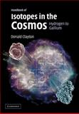 Handbook of Isotopes in the Cosmos : Hydrogen to Gallium, Clayton, Donald D., 0521530830
