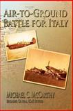 Air-To-Ground Battle for Italy, Michael McCarthy, 1478350830