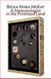 A Meteorologist in the Promised Land, McKay, Becka Mara, 1848610831