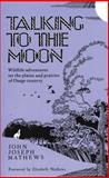 Talking to the Moon : Wildlife Adventures on the Plains and Prairies of Osage Country, John Joseph Mathews, 0806120835