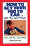 How to Get Your Kid to Eat... but Not Too Much 1st Edition
