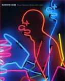 Elusive Signs : Bruce Nauman Works with Light, Ketner, Joseph D., II, 0944110835