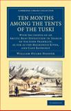 Ten Months among the Tents of the Tuski : With Incidents of an Arctic Boat Expedition in Search of Sir John Franklin, As Far As the Mackenzie River, and Cape Bathurst, Hooper, William Hulme, 1108070833