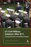 US Civil-Military Relations after 9/11 : Renegotiating the Civil-Military Bargain, Owens, Mackubin Thomas, 1441160833
