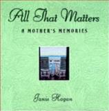 All That Matters, Janice M. Hogan, 1581820836
