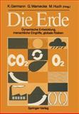 Die Erde : Dynamische Entwicklung, Menschliche Eingriffe, Globale Risiken, , 354019083X