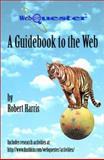 Webquester : A Guidebook to the Web, Harris, Robert, 0072350830