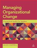 Managing Organizational Change : A Practical Toolkit for Leaders, Campbell, Helen, 0749470836