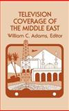 Television Coverage of the Middle East, William C. Adams, 089391083X