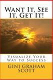 Want It, See It, Get It!, Gini Scott, 1466290838