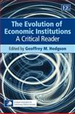 The Evolution of Economic Institutions : A Critical Reader, , 1847200834