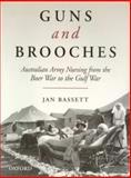 Guns and Brooches : Australian Army Nursing from the Boer War to the Gulf War, Bassett, Jan, 0195540840