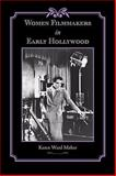 Women Filmmakers in Early Hollywood, Mahar, Karen Ward, 0801890845