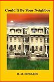 Could It Be Your Neighbor, H. M. Edwards, 1496020847