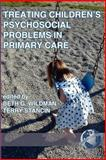Treating Children's Psychosocial Problems in Primary Care, Wildman, Beth and Stancin, Terry, 1593110847