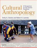 Cultural Anthropology : A Perspective on the Human Condition, Schultz, Emily A. and Lavenda, Robert H., 0199350841