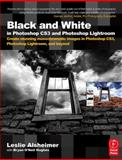 Black and White in Photoshop CS3 and Photoshop Lightroom : Create Stunning Monochromatic Images in Photoshop CS3, Photoshop Lightroom, and Beyond, Alsheimer, Leslie, 024052084X