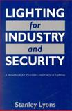 Lighting for Industry and Security : A Handbook for Providers and Users of Lighting, Lyons, Stanley L., 0750610840