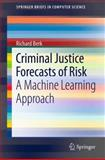 Criminal Justice Forecasts of Risk : A Machine Learning Approach, Berk, Richard, 1461430844