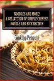 Noodles and More! a Collection of Simple Chinese Noodle and Rice Recipes, Cooking Penguin, 1482530848