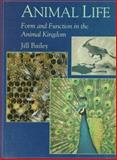 Animal Life : Form and Function in the Animal Kingdom, Bailey, Jill, 0195210840