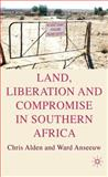 Land, Liberation and Compromise in Southern Africa, Alden, Chris and Anseeuw, Ward, 0230230849