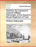 Tacticks by Lieutenant Colonel William Dalrymple, of the Queen's Royal Regiment of Foot, William Dalrymple, 117036084X