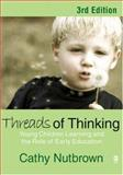 Threads of Thinking : Young Children Learning and the Role of Early Education, Nutbrown, Cathy, 1412910846