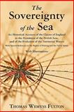 The Sovereignty of the Sea. an Historical Account of the Claims of England to the Dominion of the British Seas, and of the Evolution of the Territorial Waters : With Special Reference to the Rights of Fishing and the Naval Salute, Fulton, Thomas Wemyss, 1616190841