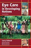 Eye Care in Developing Nations, Schwab, Larry, 1840760842