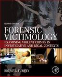 Forensic Victimology : Examining Violent Crime Victims in Investigative and Legal Contexts, Turvey, Brent E., 0124080847