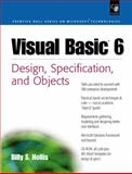 Visual Basic 6 : Design Specification and Objects, Hollis, Billy S., 0130850845
