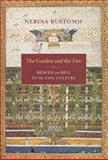 The Garden and the Fire : Heaven and Hell in Islamic Culture, Rustomji, Nerina, 0231140843