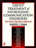 Group Treatment of Neurogenic Communication Disorders : The Expert Clinician's Approach, Elman, Roberta J., 0750690844