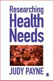 Researching Health Needs : A Community-Based Approach, Payne, Judy, 0761960848