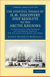 The Eventful Voyage of H. M. Discovery Ship Resolute to the Arctic Regions : In Search of Sir John Franklin and the Missing Crews of H. M. Discovery Ships Erebus and Terror, McDougall, George Frederick, 1108070841