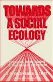 Towards a Social Ecology : Contextual Appreciation of the Future in the Present, Emery, F. E. and Trist, E. L., 1461580846