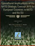 Operational Implications of the NATO Strategic Concept 2010 for European Countries in NATO and the EU, German Army, MAJ (GS) Andreas C. Winter, 1479330841