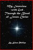 My Interview with God Through the Blood of Jesus Christ, Kilara Phillips, 1481140841
