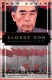 Eldest Son : Zhou Enlai and the Making of Modern China, 1898-1976, Suyin, Han, 1568360843