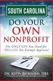 South Carolina Do Your Own Nonprofit : The ONLY GPS You Need for 501c3 Tax Exempt Approval, Bickford, Kitty, 1633080846