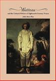 Watteau and the Cultural Politics of Eighteenth-Century France, Plax, Julie Anne, 0521200849