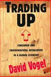 Trading Up : Consumer and Environmental Regulation in a Global Economy, Vogel, David, 0674900847