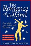 The Romance of the Word : One Man's Love Affair with Theology, Capon, Robert F., 0802840841