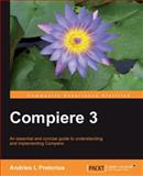 Compiere 3. 5 Implementation Guide : A concise and clear guide to installing and implementing Compiere in real-world Scenarios, Pretorius, Andries, 1849510849