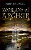 Worlds of Arthur : Facts and Fictions of the Dark Ages, Halsall, Guy, 0198700849