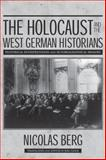 The Holocaust and the West German Historians : Historical Interpretation and Autobiographical Memory, Berg, Nicolas, 0299300846